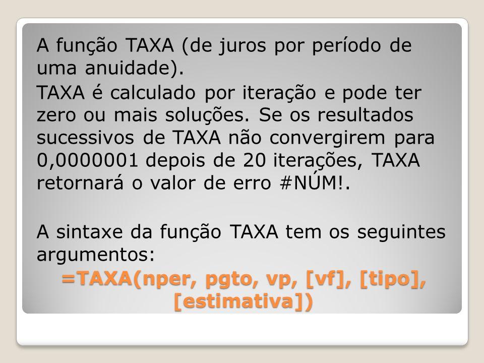 =TAXA(nper, pgto, vp, [vf], [tipo], [estimativa])